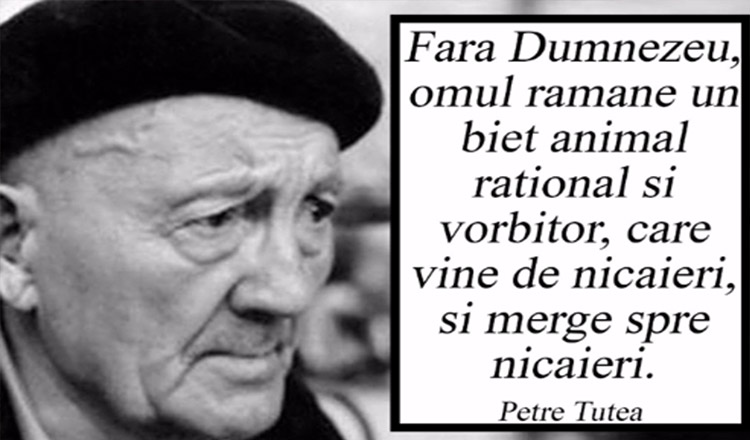 """Petre Țuțea: """"Fără Dumnezeu, omul rămâne un biet animal raţional şi vorbitor, care vine de nicăieri şi merge spre nicăieri"""""""